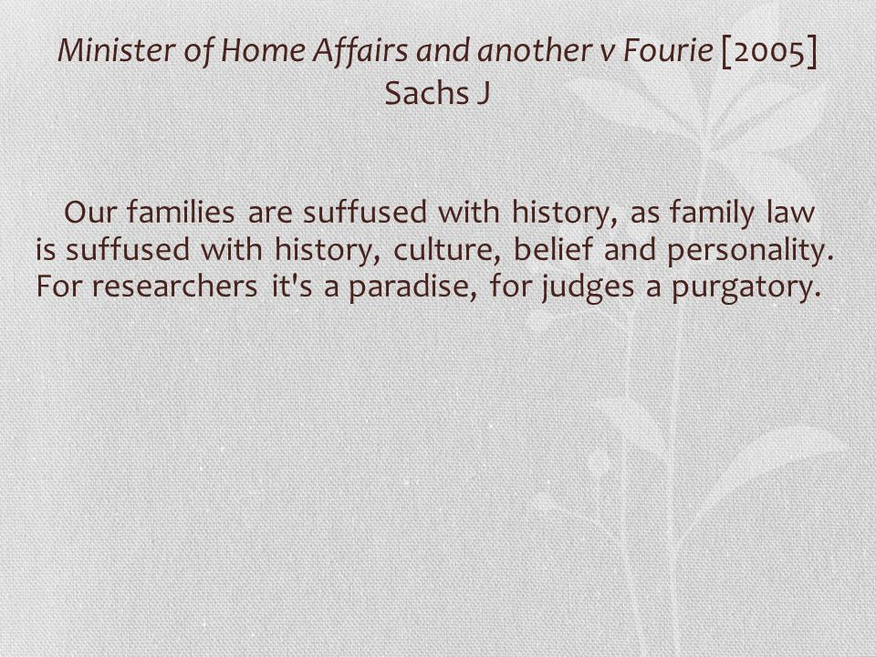 Minister of Home Affairs and another v Fourie [2005] Sachs J